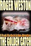 The Golden Catch: A Thriller Novel: A Frank Murdoch Action-Adventure