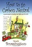How to Go Carbon Neutral, Mark Brassington, 1845282507