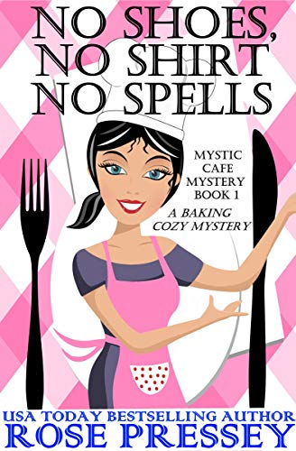 No Shoes, No Shirt, No Spells: A Magic Baking Cozy Mystery (Mystic Cafe Series Book -
