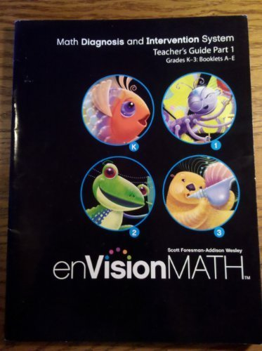 EnVision Math Math Diagnosis and Intervention System Teacher's Guide Part 1 Grades k-3, Booklets A-E pdf