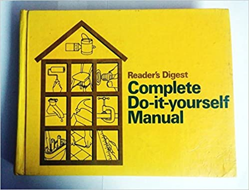Readers digest complete do it yourself manual readers digest readers digest complete do it yourself manual readers digest 9780895770103 amazon books solutioingenieria Image collections