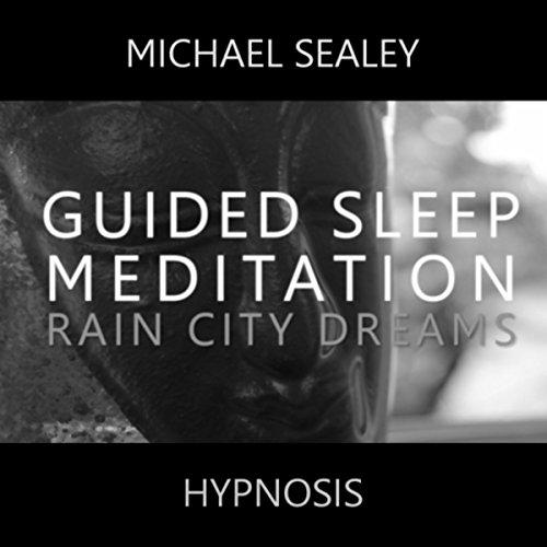 Guided Sleep Meditation (Rain City Dreams) [For Deep Trance Relaxation]