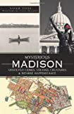 Mysterious Madison: Unsolved Crimes, Strange Creatures and Bizarre Happenstance, Noah Voss, 1609493699