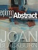 Exploring the Abstract - an Instructional Journey, Joan Blackburn, 147013134X