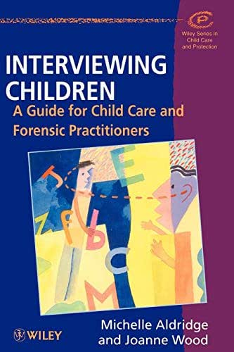 Interviewing Children: A Guide for Child Care and Forensic Practitioners
