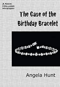 The Case of the Birthday Bracelet (The Nicki Holland Mystery Series Book 7) by [Hunt, Angela]