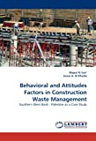 Behavioral and Attitudes Factors in Construction Waste Management, Majed Al-Sari' and Issam A. Al-Khatib, 384430908X