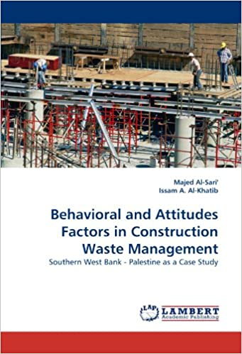 Book Behavioral and Attitudes Factors in Construction Waste Management: Southern West Bank - Palestine as a Case Study