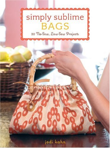 - Simply Sublime Bags: 30 No-Sew, Low-Sew Projects