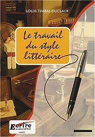 Le travail du style littéraire : Du scénario au manuscrit achevé par Louis Timbal-Duclaux