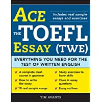 Ace the TOEFL Essay (TWE): Everything You Need for the Test of Written English