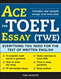 Ace the TOEFL Essay (TWE), Timothy Avants, 140220843X