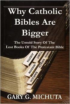 Why Catholic Bibles are Bigger: Gary G. Michuta