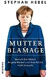 Mutter Blamage: Warum die Nation Angela Merkel und ihre Politik nicht braucht