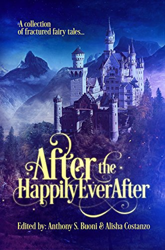 After the Happily Ever After: a collection of fractured fairy - M Tiffany Brown