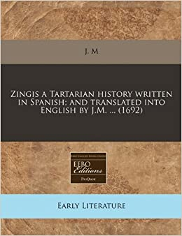 Zingis a Tartarian history written in Spanish: and translated into English by J.M. ... (1692)