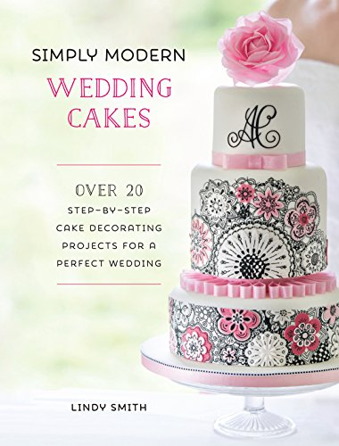 Modern Wedding Cakes - Simply Modern Wedding Cakes: Over 20 Contemporary Designs for Remarkable Yet Achievable Wedding Cakes