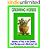 Growing Herbs: Indoors, in Pots, in the Garden, Herb Recipes And a Medicinal List: Indoors, in Pots, in the Garden, Herb Recipes And a Medicinal List (Vegetable Gardening)