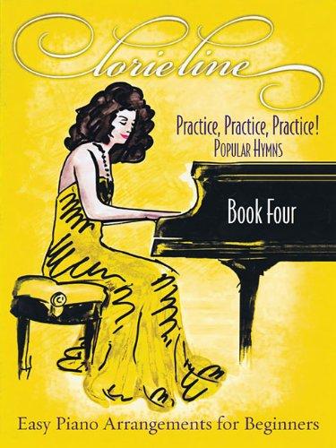 Lorie Line - Practice, Practice, Practice! Book Four: Popular Hymns: Easy Piano Arrangements for Beginners