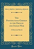 img - for The Pennsylvania-German in the French and Indian War: A Historical Sketch (Classic Reprint) book / textbook / text book