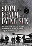 Image of From the Realm of a Dying Sun. Volume 1: IV. SS-Panzerkorps and the Battles for Warsaw, July-November 1944