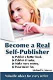 img - for Become a Real Self-Publisher: Don't be a Victim of a Vanity Press. Learn All About Self-Publishing. Publish a Better Book, Publish it Faster, Make More Money, Have More Fun book / textbook / text book