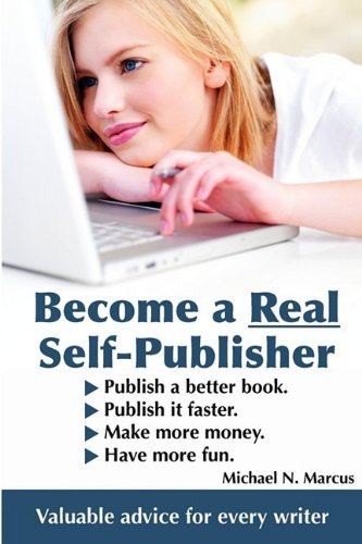 Become a Real Self-Publisher: Don't be a Victim of a Vanity Press. Learn All About Self-Publishing. Publish a Better Boo