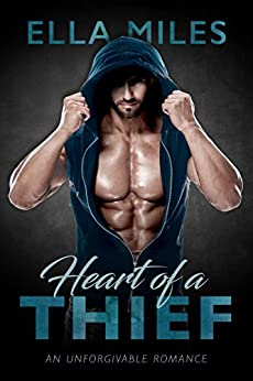 Heart of a Thief (An Unforgivable Romance Book 1) by [Miles, Ella]