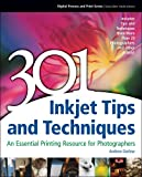 : 301 Inkjet Tips and Techniques: An Essential Printing Resource for Photographers (Digital Process and Print)