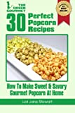 30 Perfect Popcorn Recipes : How to Make Sweet & Savory Gourmet Popcorn at Home (Volume 1)