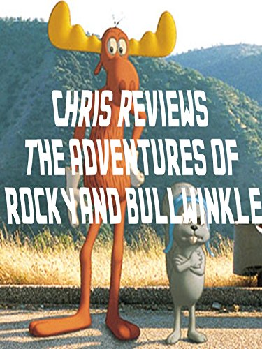 Chris Reviews The Adventures of Rocky and Bullwinkle