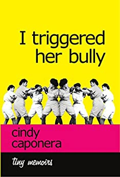I Triggered Her Bully (Kindle Single) by [Caponera, Cindy]