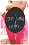 The Sexualization of Childhood (Childhood in America)