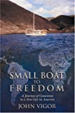 Small Boat to Freedom: A Journey of Conscience to a New Life in America by John Vigor (2004-05-01)