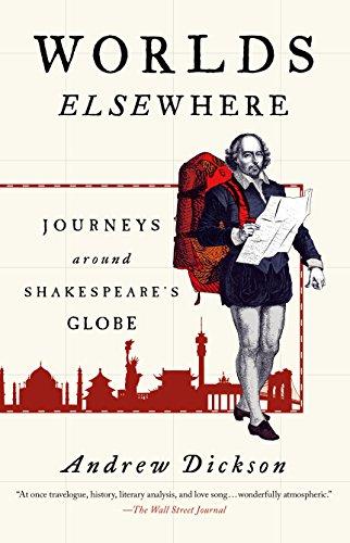 Worlds Elsewhere: Journeys Around Shakespeare's Globe (The Globe Theater History)