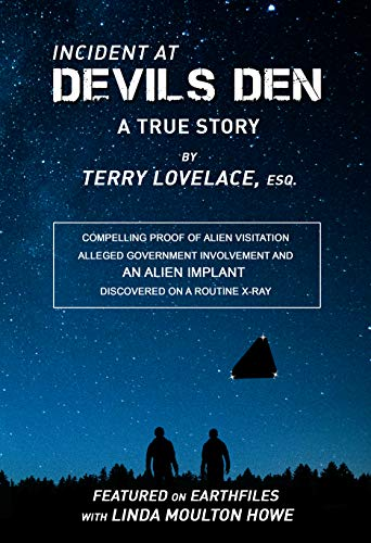 Incident at Devils Den, a true story by Terry Lovelace, Esq : Compelling  Proof of Alien Existence, Alleged USAF Involvement and an Alien Implant