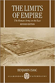 Book The Limits of Empire: The Roman Army in the East (Clarendons) by Benjamin Isaac (1993-09-30)