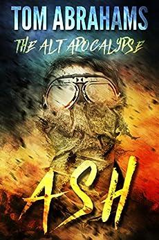 Ash (The Alt Apocalypse Book 1) by [Abrahams, Tom]