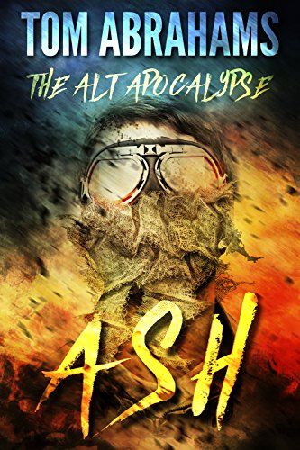 Ash (The Alt Apocalypse Book 1) by [Abrahams, Tom]