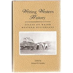 Writing Western History: Essays On Major Western Historians Richard W. Etulain