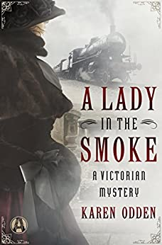 A Lady in the Smoke: A Victorian Mystery by [Odden, Karen]