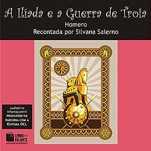A Ilíada e a Guerra de Troia [The Iliad and the Trojan War] Audiobook