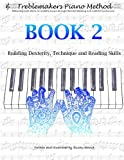 Treblemakers Piano Method: Book 2: Building Dexterity, Technique and Reading Skills (Volume 1)