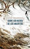 Sobre los huesos de los muertos (Novela) (Spanish Edition)