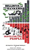 Billions For The Bankers-Debts For The People