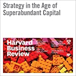 Strategy in the Age of Superabundant Capital | Michael Mankins,Karen Harris,David Harding