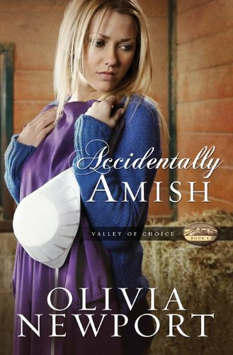 Accidentally Amish (Valley of Choice Book 1) by [Newport, Olivia]