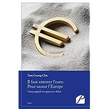 Il faut enterrer l'euro. Pour sauver l'Europe: Cinq rappels en appui au débat (Essai)