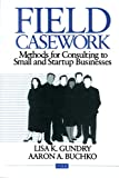 Field Casework: Methods for Consulting to Small and Startup Businesses (Entrepreneurship & the Management of Growing Enterprises)