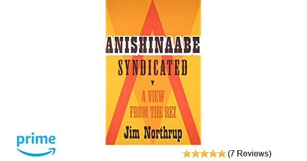 Anishinaabe Syndicated: A View from the Rez: Jim Northrup, Margaret Noori: 9780873518239: Amazon.com: Books